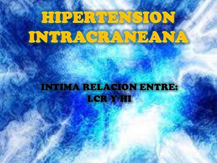 HIPERTENSION INTRACRANEANA<br />INTIMA RELACION ENTRE:<br />LCR Y HI<br />