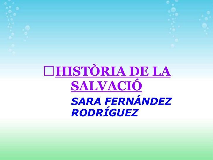 HISTÒRIA DE LA   SALVACIÓ   SARA FERNÁNDEZ   RODRÍGUEZ