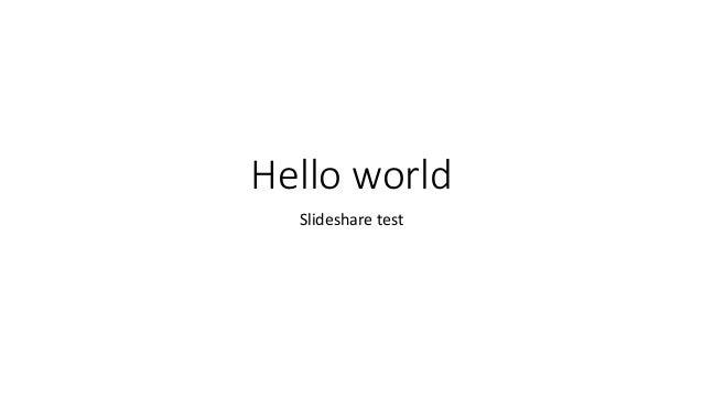Hello world Slideshare test