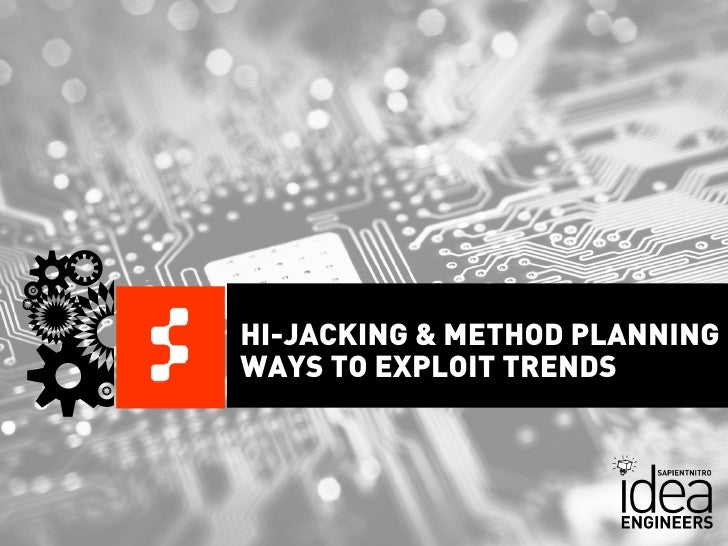 HI-JACKING & METHOD PLANNINGWAYS TO EXPLOIT TRENDS