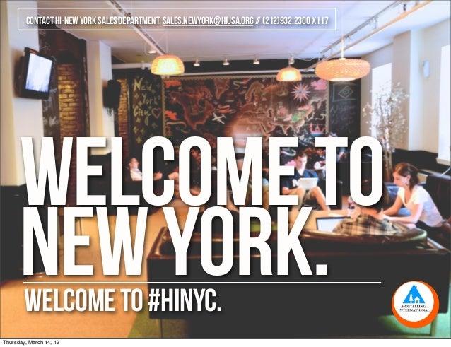 WELCOMETONEWYORK.welcometo#HINYC.contactHI-NEWYORKSALESDEPARTMENT,SALES.NEWYORK@hiusa.org//(212)932.2300x117Thursday, Marc...