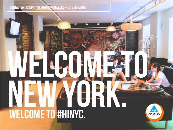 contact ari joseph, ari.joseph@hiusa.org // (617)335.5005WELCOME TONEW YORK.welcome to #HINYC.