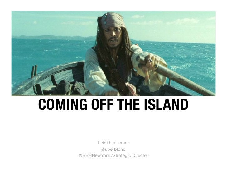 COMING OFF THE ISLAND           heidi hackemer            @uberblond     @BBHNewYork /Strategic Director