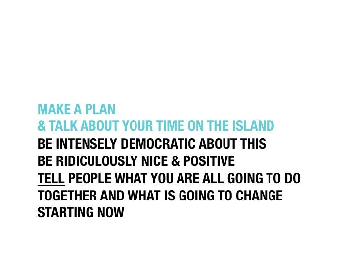"""MAKE A PLAN """"& TALK ABOUT YOUR TIME ON THE ISLAND""""BE INTENSELY DEMOCRATIC ABOUT THIS""""BE RIDICULOUSLY NICE & POSITIVE""""TELL ..."""