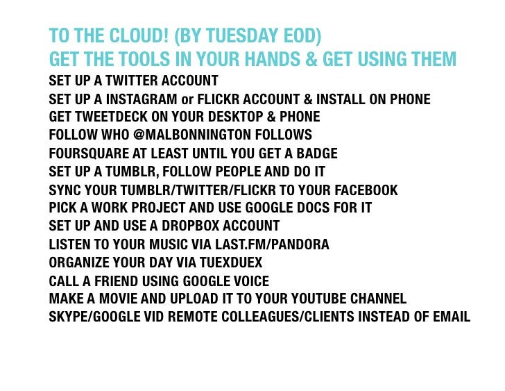 """TO THE CLOUD! (BY TUESDAY EOD) """"GET THE TOOLS IN YOUR HANDS & GET USING THEM""""SET UP A TWITTER ACCOUNT""""SET UP A INSTAGRAM o..."""