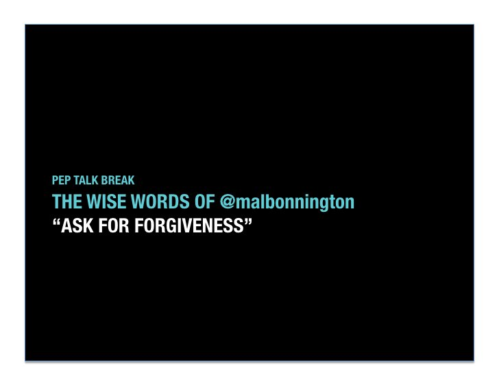 """PEP TALK BREAK""""THE WISE WORDS OF @malbonnington""""""""ASK FOR FORGIVENESS"""""""