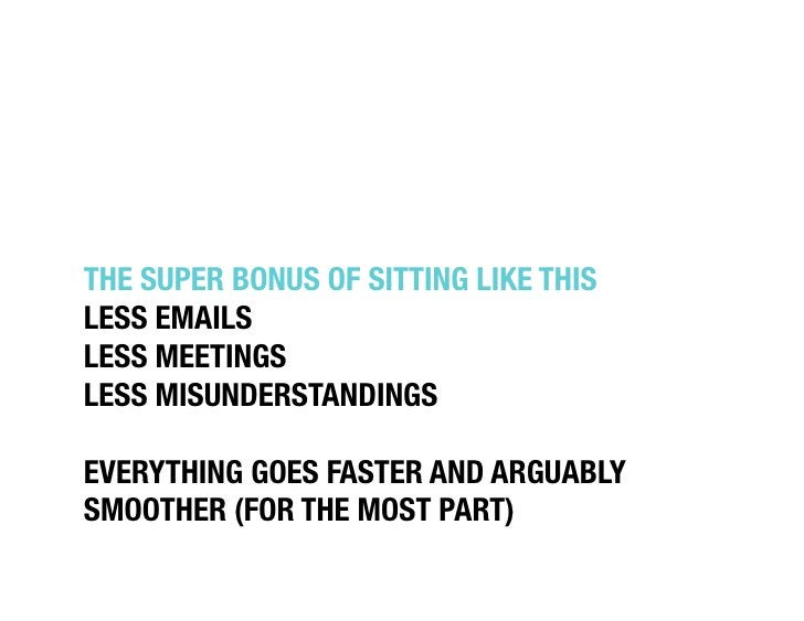 """THE SUPER BONUS OF SITTING LIKE THIS""""LESS EMAILS""""LESS MEETINGS""""LESS MISUNDERSTANDINGS""""EVERYTHING GOES FASTER AND ARGUABLYS..."""