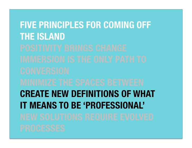 """FIVE PRINCIPLES FOR COMING OFFTHE ISLAND""""POSITIVITY BRINGS CHANGE""""IMMERSION IS THE ONLY PATH TOCONVERSION""""MINIMIZE THE SPA..."""