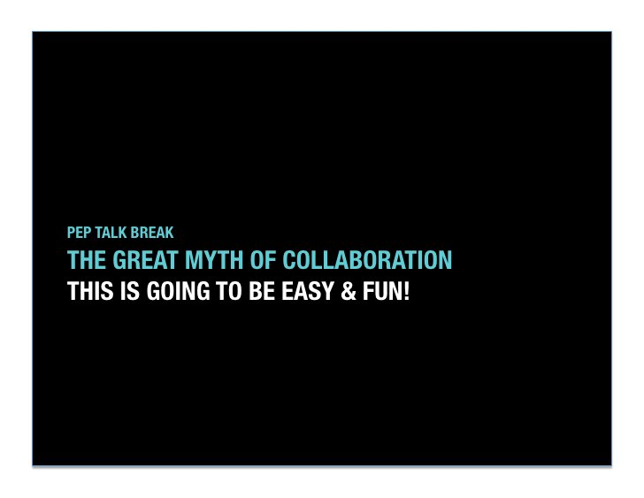 """PEP TALK BREAK""""THE GREAT MYTH OF COLLABORATION""""THIS IS GOING TO BE EASY & FUN!"""