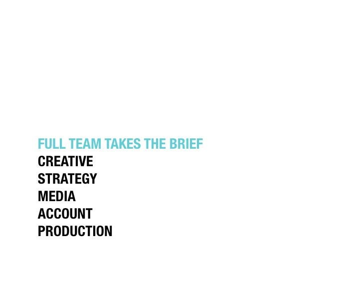 """FULL TEAM TAKES THE BRIEF""""CREATIVE""""STRATEGY""""MEDIA""""ACCOUNT""""PRODUCTION"""