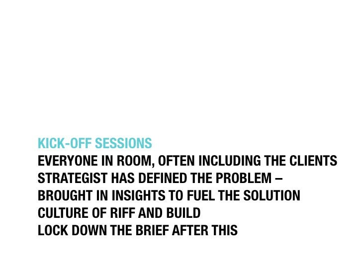 """KICK-OFF SESSIONS""""EVERYONE IN ROOM, OFTEN INCLUDING THE CLIENTS""""STRATEGIST HAS DEFINED THE PROBLEM –BROUGHT IN INSIGHTS TO..."""
