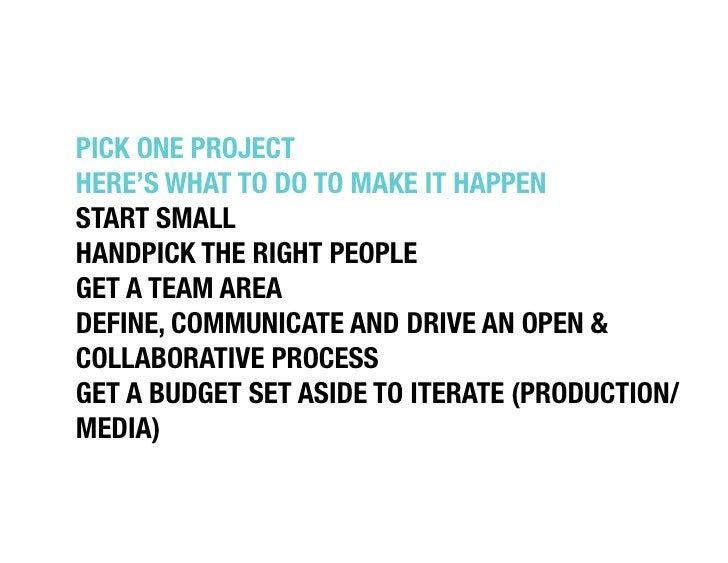 """PICK ONE PROJECT """"HERE'S WHAT TO DO TO MAKE IT HAPPEN""""START SMALL""""HANDPICK THE RIGHT PEOPLE""""GET A TEAM AREA""""DEFINE, COMMUN..."""