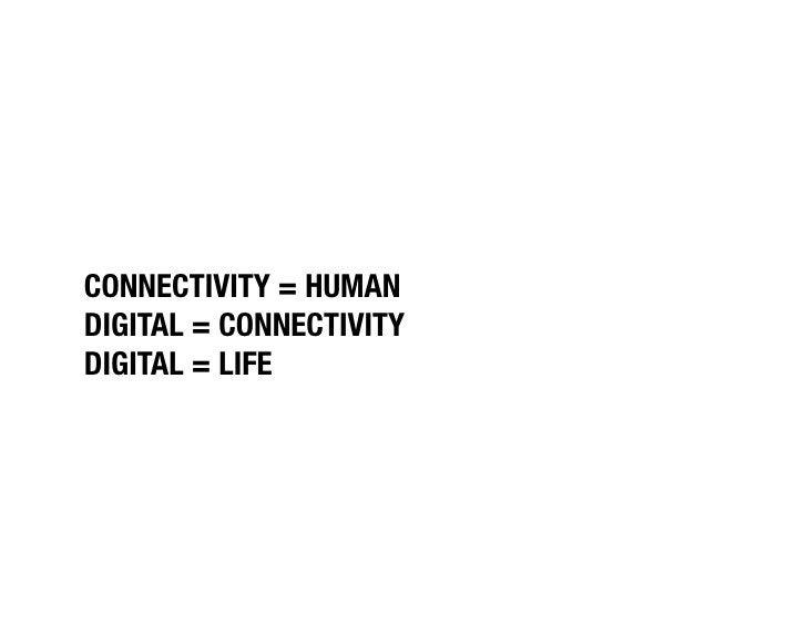 "CONNECTIVITY = HUMAN ""DIGITAL = CONNECTIVITY ""DIGITAL = LIFE"
