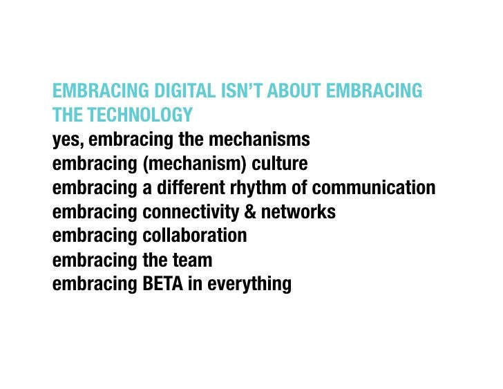"""EMBRACING DIGITAL ISN'T ABOUT EMBRACINGTHE TECHNOLOGY""""yes, embracing the mechanisms""""embracing (mechanism) culture""""embracin..."""