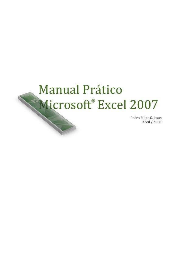 Manual Prático Microsoft Excel 2007 Pedro Filipe C. Jesus Abril / 2008 ®