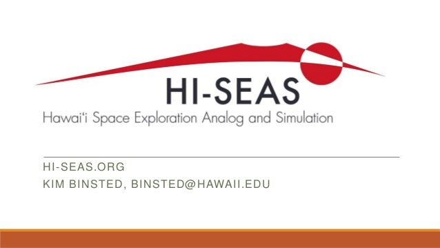 HI-SEAS.ORG KIM BINSTED, BINSTED@HAWAII.EDU