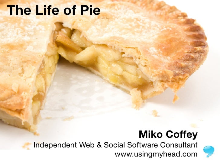 The Life of Pie                                     Miko Coffey     Independent Web & Social Software Consultant          ...
