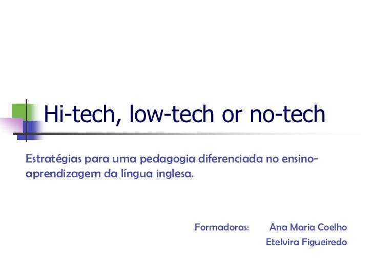 Hi-tech, low-tech or no-techEstratégias para uma pedagogia diferenciada no ensino-aprendizagem da língua inglesa.         ...
