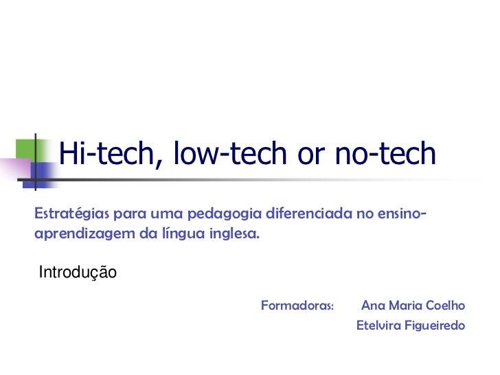 Hi-tech, low-tech or no-techEstratégias para uma pedagogia diferenciada no ensino-aprendizagem da língua inglesa.Introduçã...