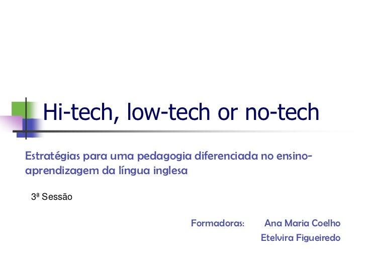 Hi-tech, low-tech or no-techEstratégias para uma pedagogia diferenciada no ensino-aprendizagem da língua inglesa 3ª Sessão...