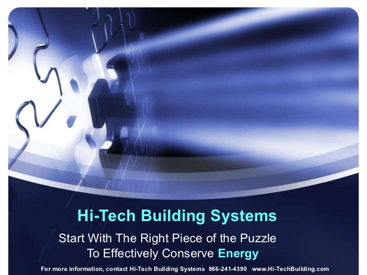 Hi-Tech Building Systems Start With The Right Piece of the Puzzle  To Effectively Conserve  Energy For more information, c...