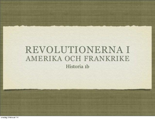 REVOLUTIONERNA I AMERIKA OCH FRANKRIKE Historia 1b  onsdag 5 februari 14