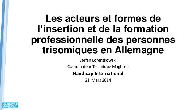 Les acteurs et formes de l'insertion et de la formation professionnelle des personnes trisomiques en Allemagne Stefan Lore...