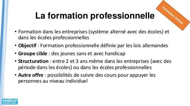 La formation professionnelle • Formation dans les entreprises (système alterné avec des écoles) et dans les écoles profess...