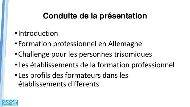 Conduite de la présentation •Introduction •Formation professionnel en Allemagne •Challenge pour les personnes trisomiques ...