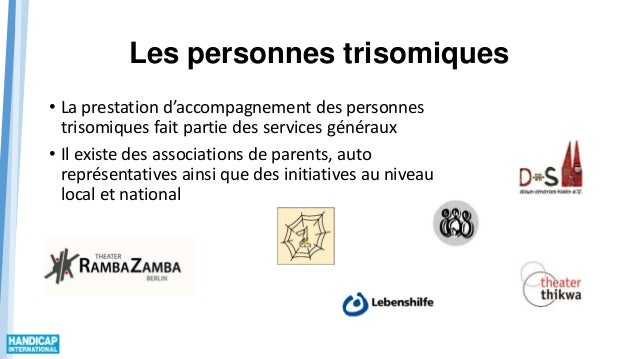 Les personnes trisomiques • La prestation d'accompagnement des personnes trisomiques fait partie des services généraux • I...