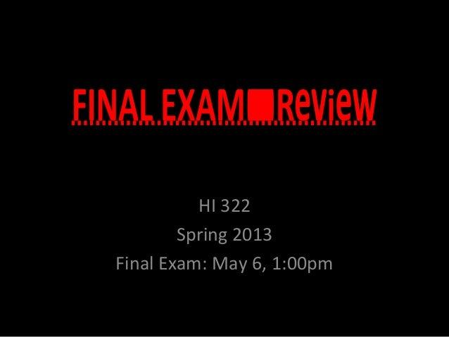 HI 322Spring 2013Final Exam: May 6, 1:00pm