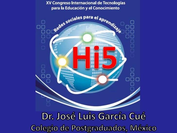 Hi5<br />Dr. José Luis García Cué<br />Colegio de Postgraduados, México<br />