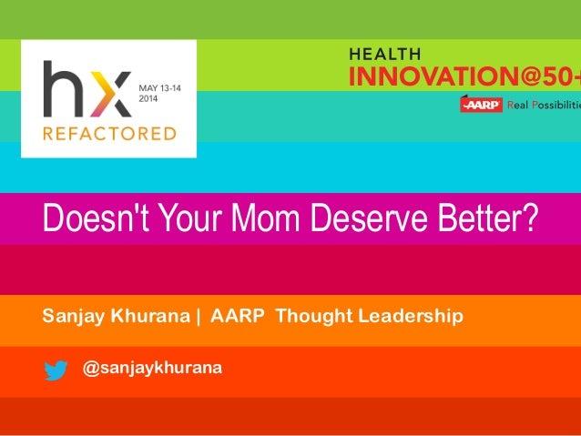 Doesn't Your Mom Deserve Better? Sanjay Khurana | AARP Thought Leadership @sanjaykhurana