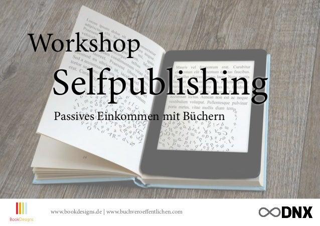 Workshop Selfpublishing Passives Einkommen mit Büchern www.bookdesigns.de | www.buchveroeffentlichen.com