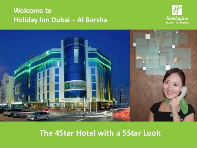 DUBAI – AL BARSHA  The 4Star Hotel with a 5Star Look  Welcome to  Holiday Inn Dubai – Al Barsha