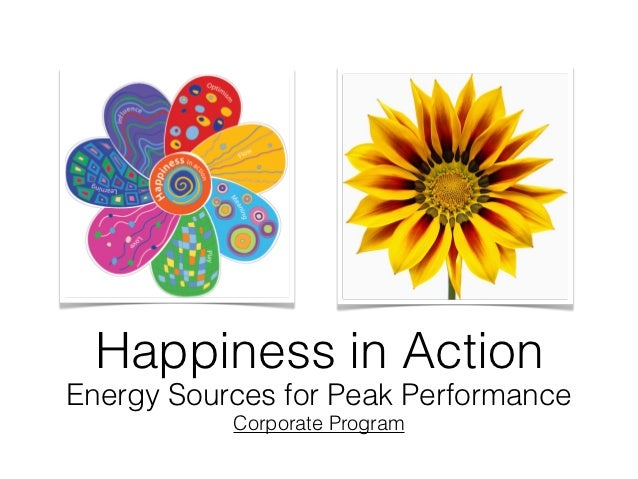 Happiness in ActionEnergy Sources for Peak Performance           Corporate Program
