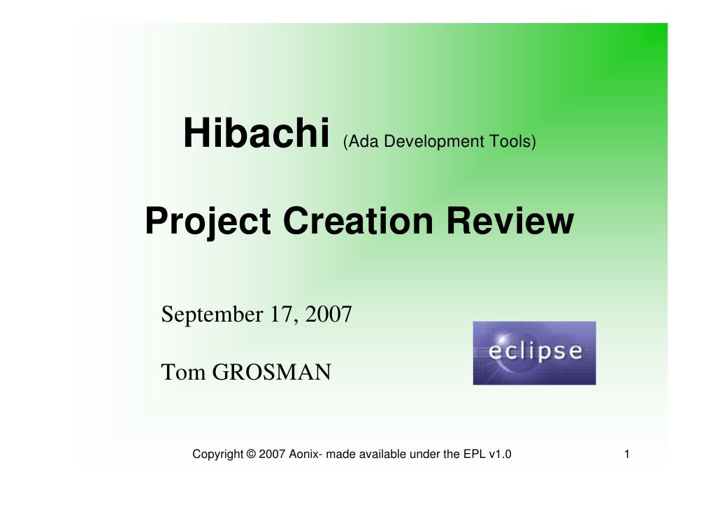 Hibachi (Ada Development Tools)  Project Creation Review  September 17, 2007  Tom GROSMAN     Copyright © 2007 Aonix- made...