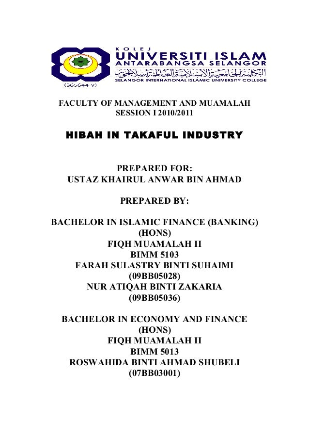 FACULTY OF MANAGEMENT AND MUAMALAH            SESSION I 2010/2011  HIBAH IN TAKAFUL INDUSTRY          PREPARED FOR:  USTAZ...