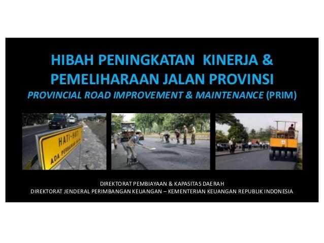 HIBAH PENINGKATAN KINERJA &      PEMELIHARAAN JALAN PROVINSIPROVINCIAL ROAD IMPROVEMENT & MAINTENANCE (PRIM)              ...