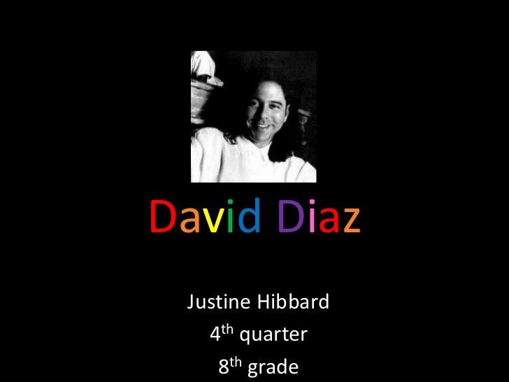 DavidDiaz<br />Justine Hibbard<br />4th quarter <br />8th grade<br />
