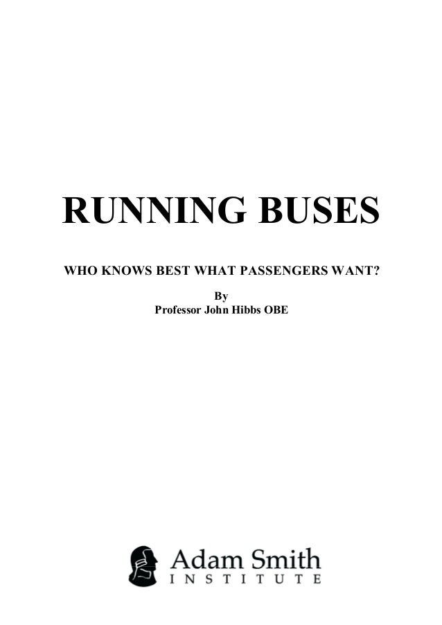 RUNNING BUSES WHO KNOWS BEST WHAT PASSENGERS WANT? By Professor John Hibbs OBE