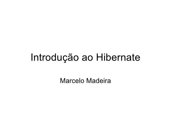 Introdução ao Hibernate Marcelo Madeira