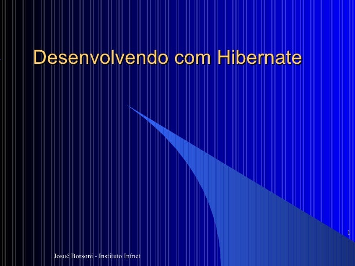 Desenvolvendo com Hibernate Josué Borsoni - Instituto Infnet <ul><ul><li></li></ul></ul>