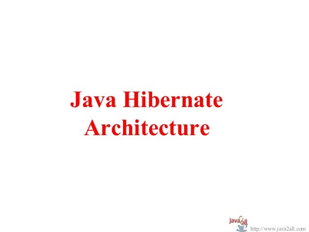Java hibernate programming with architecture diagram and for Java 7 architecture