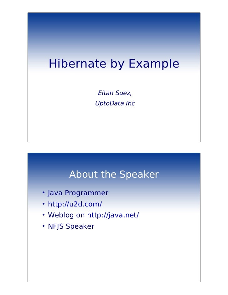 Hibernate by Example                   Eitan Suez,                   UptoData Inc          About the Speaker●    Java Prog...