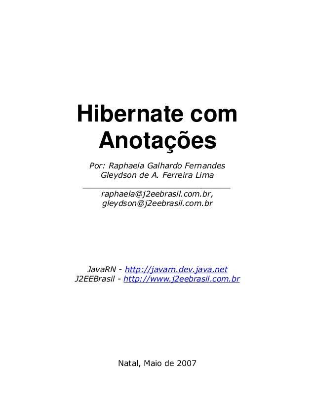 Hibernate com Anotações Por: Raphaela Galhardo Fernandes Gleydson de A. Ferreira Lima ______________________________ rapha...