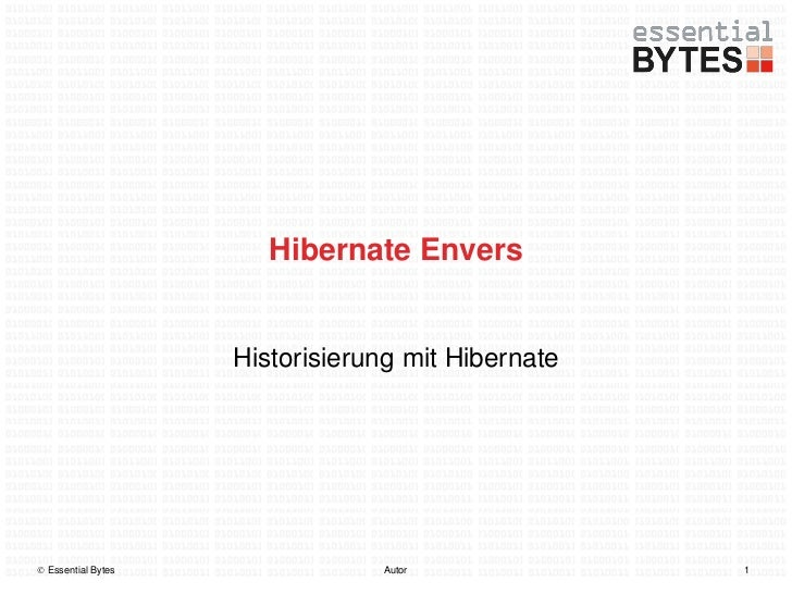Hibernate Envers                    Historisierung mit Hibernate Essential Bytes               Autor              1