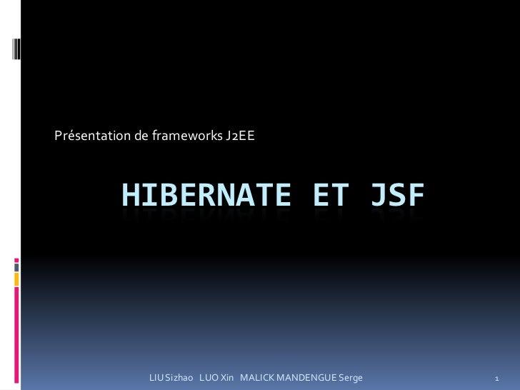 Présentation de frameworks J2EE          HIBERNATE ET JSF              LIU Sizhao LUO Xin MALICK MANDENGUE Serge   1