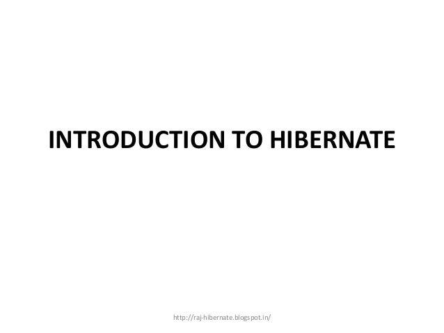 INTRODUCTION TO HIBERNATE http://raj-hibernate.blogspot.in/