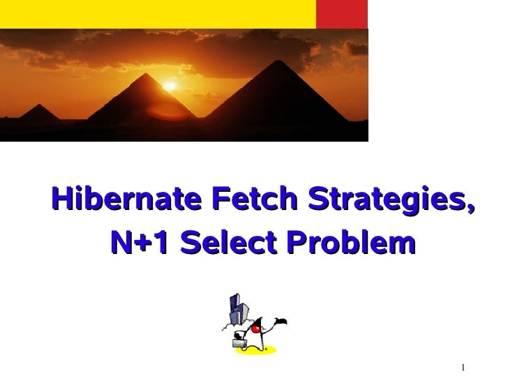 Hibernate Fetch Strategies,    N+1 Select Problem                             1
